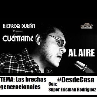 Las brechas generacionales (Con Super Ericman Rodríguez) 08 de Mayo 2020