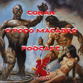 Podcast do Rei Grifo 043: Conan – O Poço Macabro