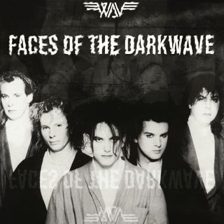 Puntata IX: Faces of the Darkwave