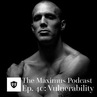 The Maximus Podcast Ep. 40 - Vulnerability