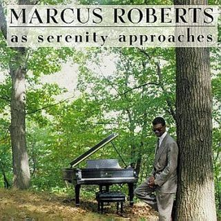 Marcus Roberts- As Serenity Approaches
