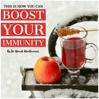 Boost your immunity - a podcast by Dr. Umesh Wadhavani