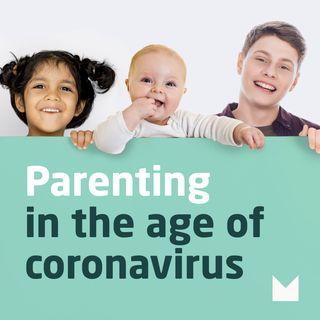 Parenting in the age of coronavirus