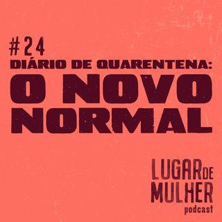 #24 - Diário de Quarentena: o novo normal