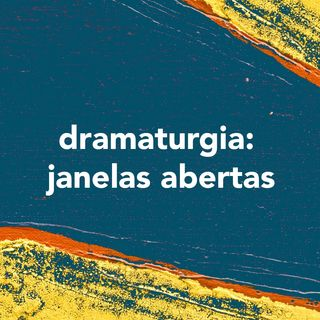 Dramaturgia: Janelas Abertas
