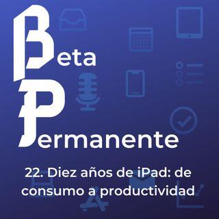 BP22 - Diez años de iPad- de consumo a productividad