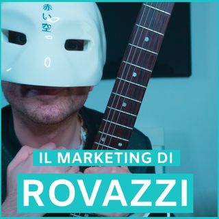 #11 - Il Marketing Di Rovazzi