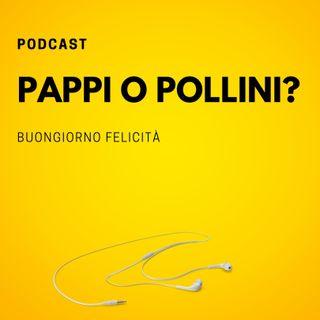 #715 - Pappi o pollini?  | Buongiorno Felicità