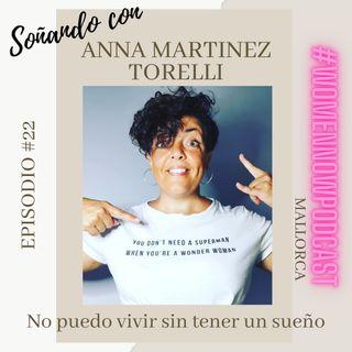 Ep. #22 Anna Martinez Torelli - No podría vivir sin tener un sueño