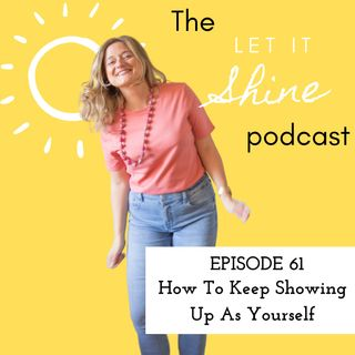 Episode 61: How To Keep Showing Up As Yourself