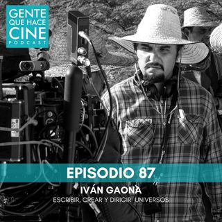 EP87: Escribir, crear y dirigir universos con Iván Gaona
