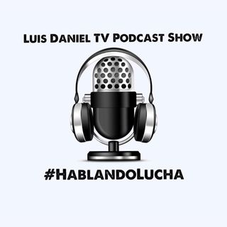 Episode 15 - Luis Daniel TV Podcast's Show #HablandoLucha