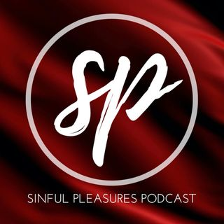 Sinful Pleasures Podcast Episode 2