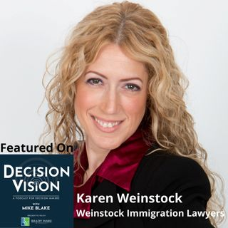 Decision Vision Episode 129: Should I Sponsor a Foreign Employee for a Work Visa? – An Interview with Karen Weinstock, Weinstock Immigration