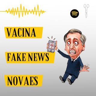 #6 - Vacina, Fake News e Novaes