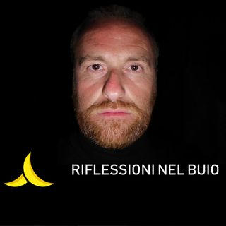 RIFLESSIONI NEL BUIO