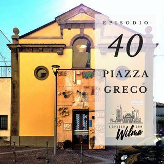 Puntata 40 - Piazza Greco