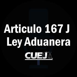 Articulo 167 J Ley Aduanera México