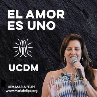 [CHARLA] El Amor Es Uno - UCDM - Maria Felipe
