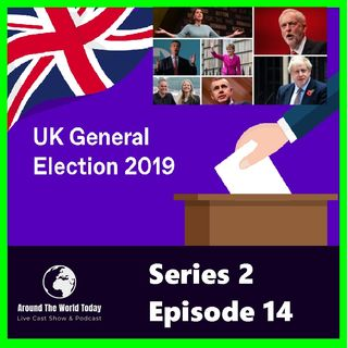 Around the World Today  Series 2 Episode 14  United Kingdom General election, 2019 Monday 9th Dec 20