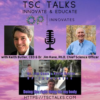 TSC Talks! Innovate & Educate with Keith Butler, CEO & Dr. Jim Kane, Ph.D. Chief Science Officer, OP Innovates