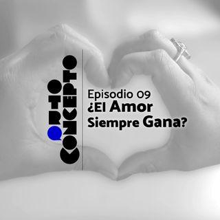 Ep 09 - ¿El Amor Siempre Gana? - Otro Concepto Podcast