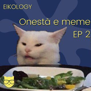 Onestà e meme - EP 2