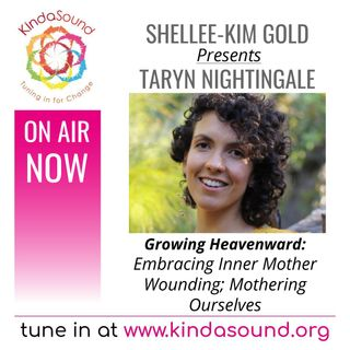 Embracing Inner Mother Wounding; Mothering Ourselves | Taryn Nightingale on Growing Heavenward with Shellee-Kim Gold