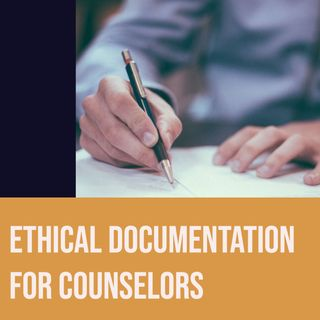 Ethical Documentation for Counselors (2020)