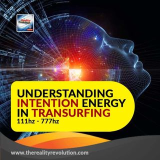Understanding Intention Energy in Transurfing 111HZ - 777HZ
