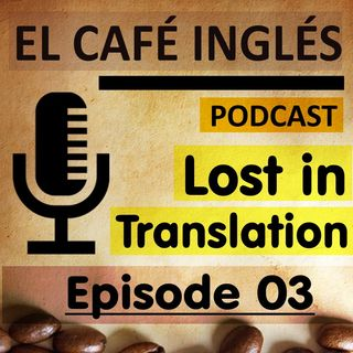 Lost in Translation | Episode 03