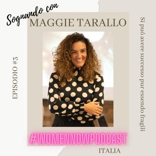 Ep. #3 Maggie Tarallo - Si puó avere successo pur essendo fragili