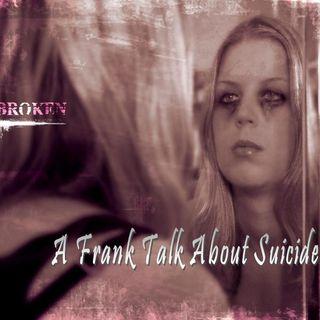 BROKEN - pt1 - A Frank Talk About Suicide
