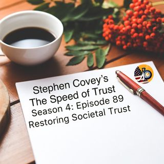 Speed of Trust: Season 4 - Episode 89 - Restoring Societal Trust
