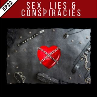EP22: Sex, Lies and Conspiracies