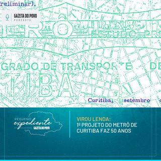 Pequeno Expediente #97: 1º projeto de metrô de Curitiba faz 50 anos