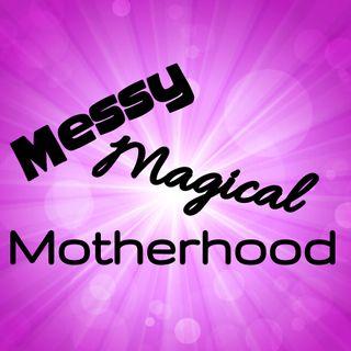 Messy Magical Motherhood