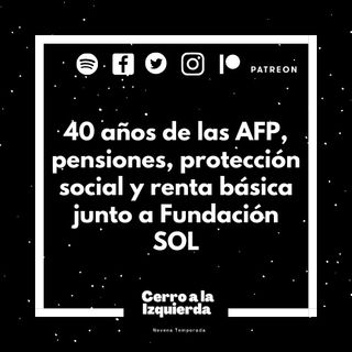 40 años de las AFP, pensiones, protección social y renta básica junto a Fundación SOL