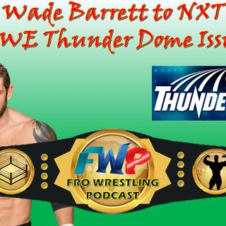 Wade Barrett to NXT - WWE Thunder Dome Issues