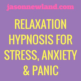 """#75 Relaxation Hypnosis for Stress, Anxiety & Panic Attacks - """"ASK FOR HELP"""" - (Jason Newland) (17th January 2020)"""