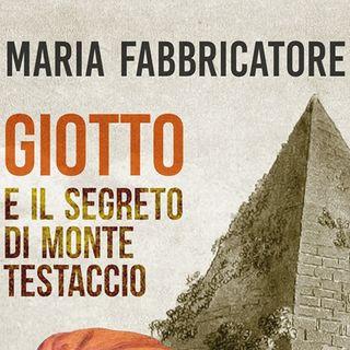 """Maria Fabbricatore """"Giotto e il segreto di Monte Testaccio"""""""