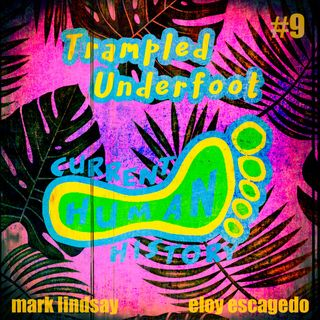 Trampled Underfoot - 009 - Old Guys Talk Current Human History