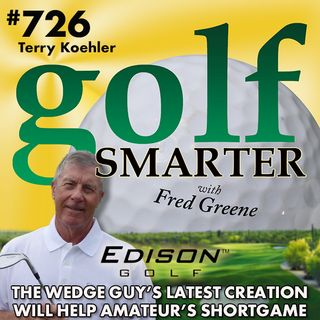 The Wedge Guy's Latest Creation Will Help Amateur's Short Game featuring Terry Koehler