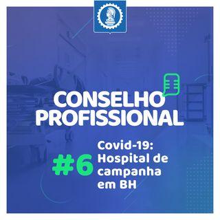 Conselho Profissional #6 - Covid-19: Hospital de campanha em BH