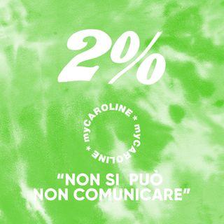 2% // Non si può non comunicare