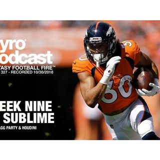 Fantasy Football Fire - Pyro Podcast Show 327 - WEEK NINE IS SUBLIME