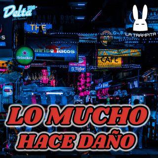 EP37. LO MUCHO HACE DAÑO
