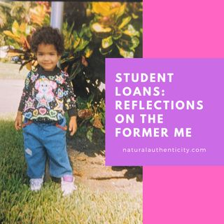 Student Loans: Reflections on my Former self