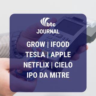Grow, iFood, Tesla, Apple, Netflix, Cielo e IPO da Mitre | BTC Journal 30/01/20
