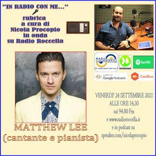 In Radio con me - Intervista a Matthew Lee 24-09-2021